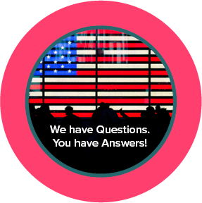 circle with red border around U.S. flag with text that says: we have questions, you have answers.